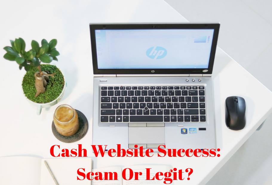 Cash Website Success_ Scam Or Legit_